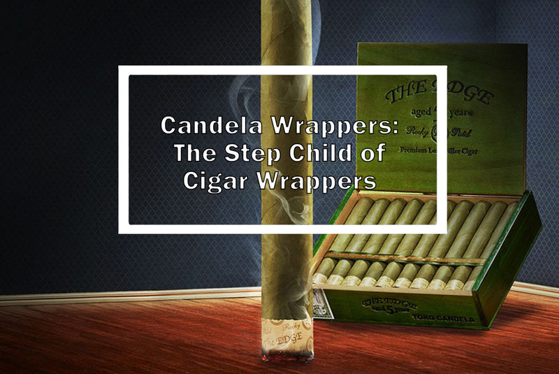 Candela Wrappers: The Step Child of Cigar Wrappers