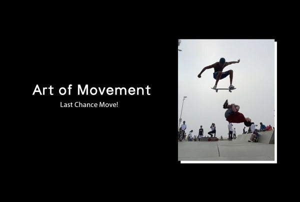 The Art of Movement: Last Chance Move!