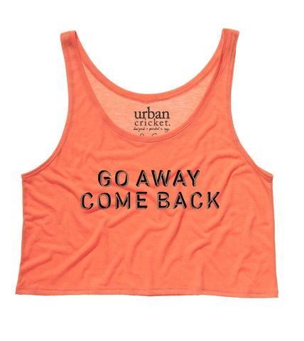 Go Away Come Back. The Cropped Tank.