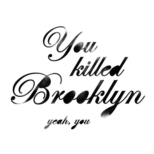 You Killed Brooklyn. The Crew.