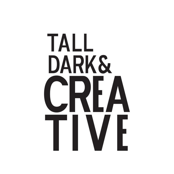 Tall Dark & Creative. The Crew.