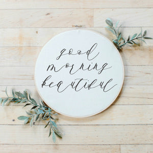 """Good Morning Beautiful""  embroidery hoop sign"