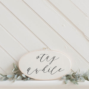 Stay Awhile Embroidery Hoop Sign