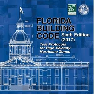 2017 Florida Building Code - Test Protocols for High Velocity Hurricane Zones, 6th edition
