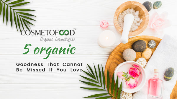 5 organic goodness that cannot be missed if you love your skin