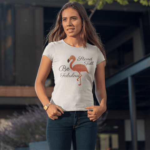 Be Fabulous Stand Tall - Women's T-Shirt