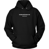 Underestimate Me - Unisex Hoodie w/white text - cormosaic.shop