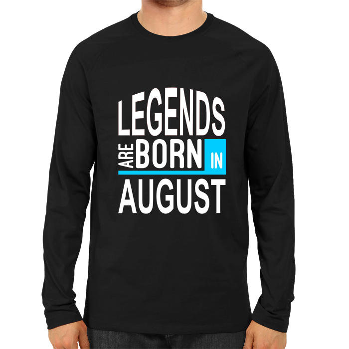 Legends Are Born In August 2 -Full Sleeve Black