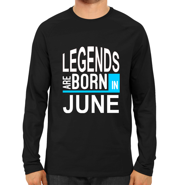 Legends Are Born In June 2 -Full Sleeve Black