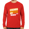Image of Legends Are Born In May -Full Sleeve Red