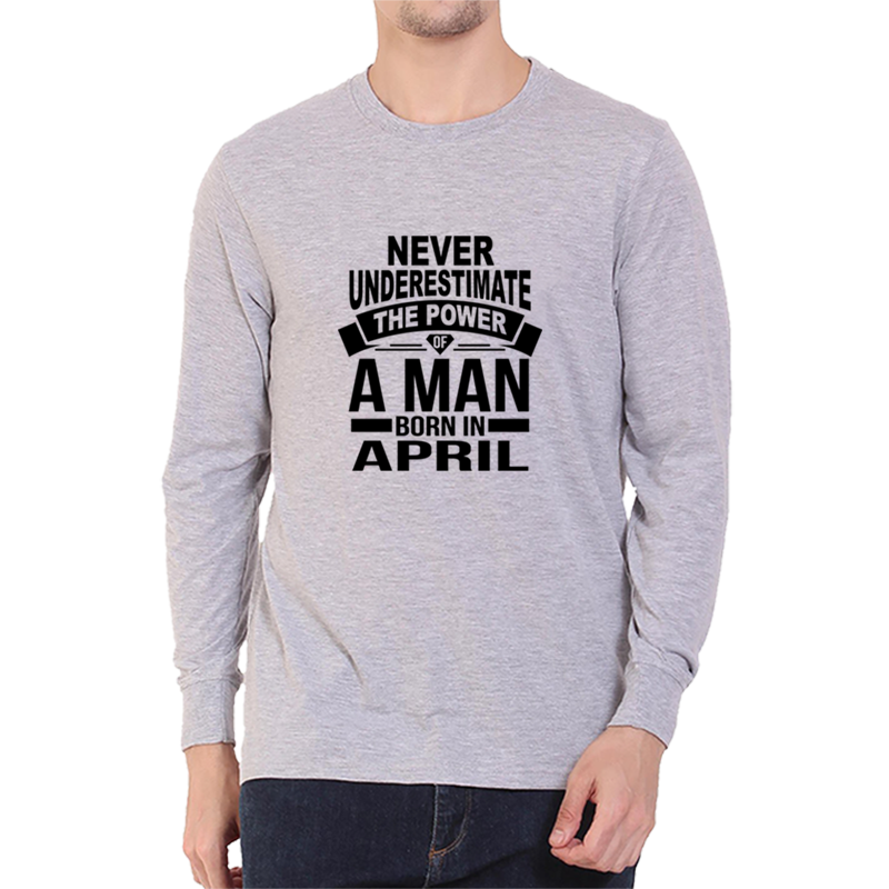Never Underestimate April -Full Sleeve Grey