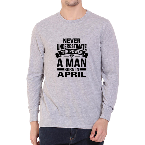 Image of Never Underestimate April -Full Sleeve Grey