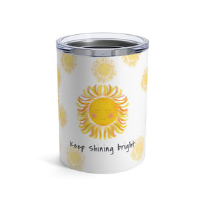 Sun with keep shining bright quote Coffee Tumbler 10oz