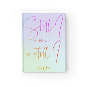 Still I am,  so still I can Journal - Blank
