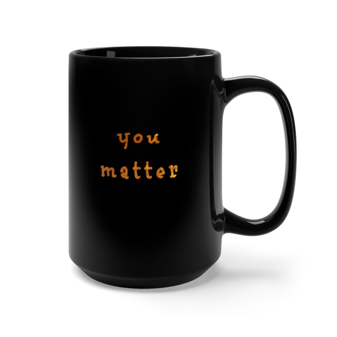You matter Black Mug 15oz