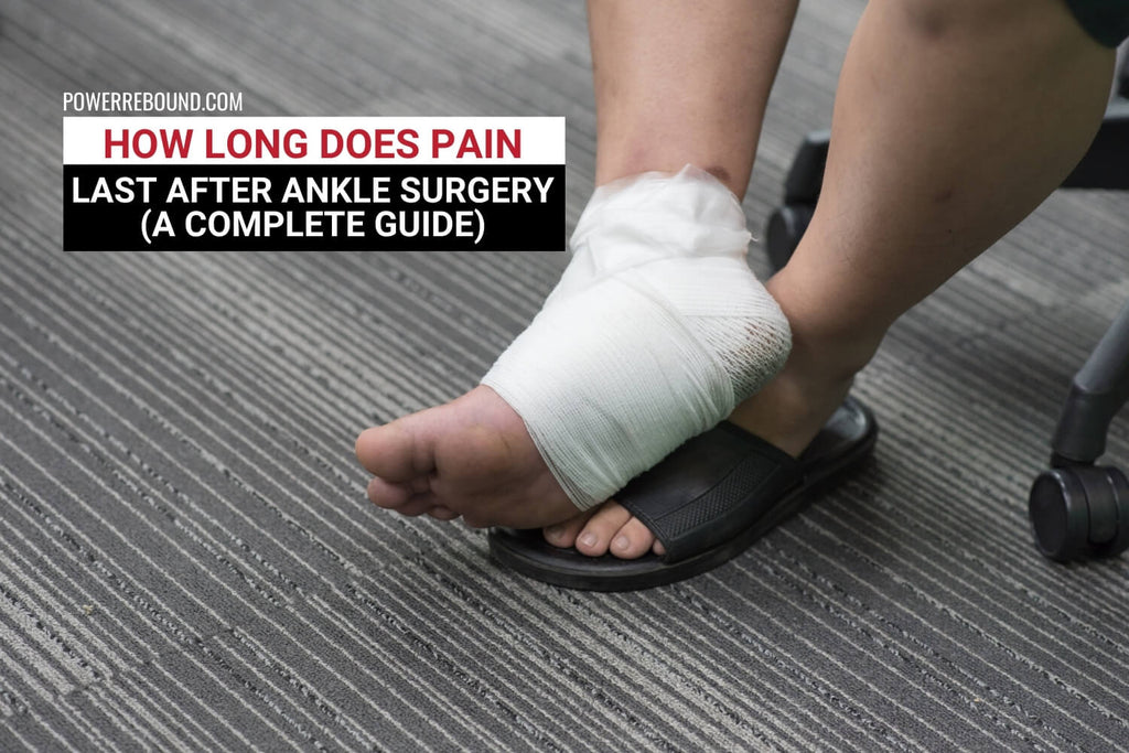 How Long Does Pain Last After Ankle Surgery? A Complete Guide