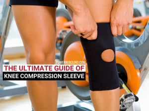 The Ultimate Guide of Knee Compression Sleeve