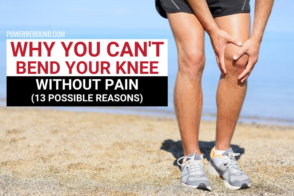 Why You Can't Bend Your Knee Without Pain (13 Possible Reasons)