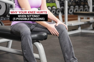 Why Your Knee Hurts When Sitting: 5 Possible Reasons
