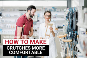 How to Make Crutches More Comfortable: The Complete Guide