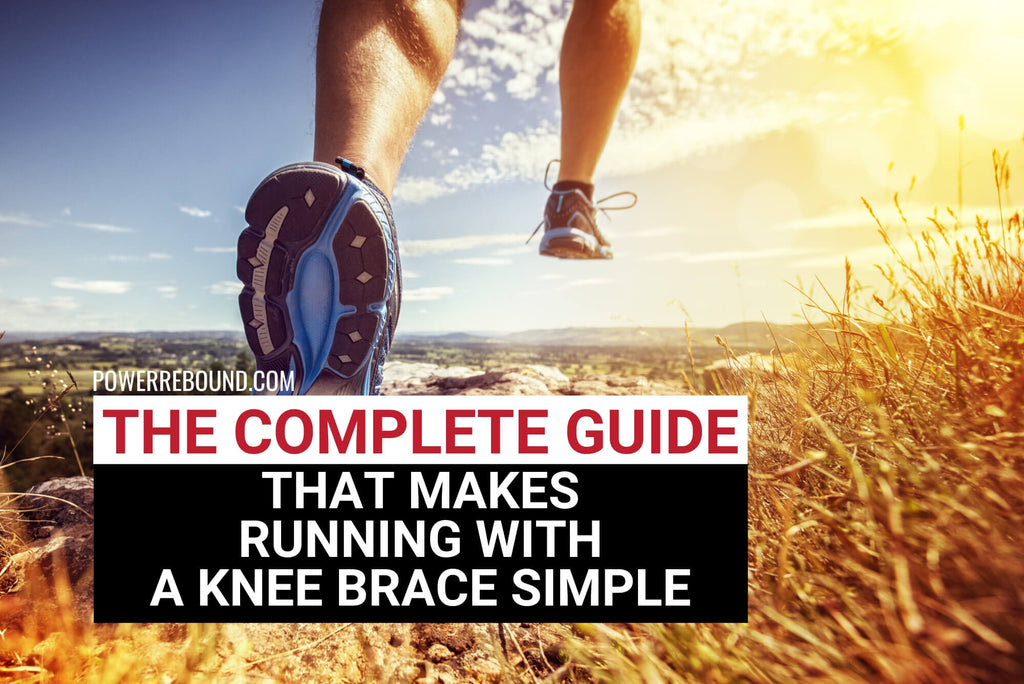 The Complete Guide That Makes Running With a Knee Brace Simple