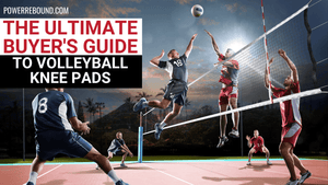 The Ultimate Buyer's Guide to Volleyball Knee Pads