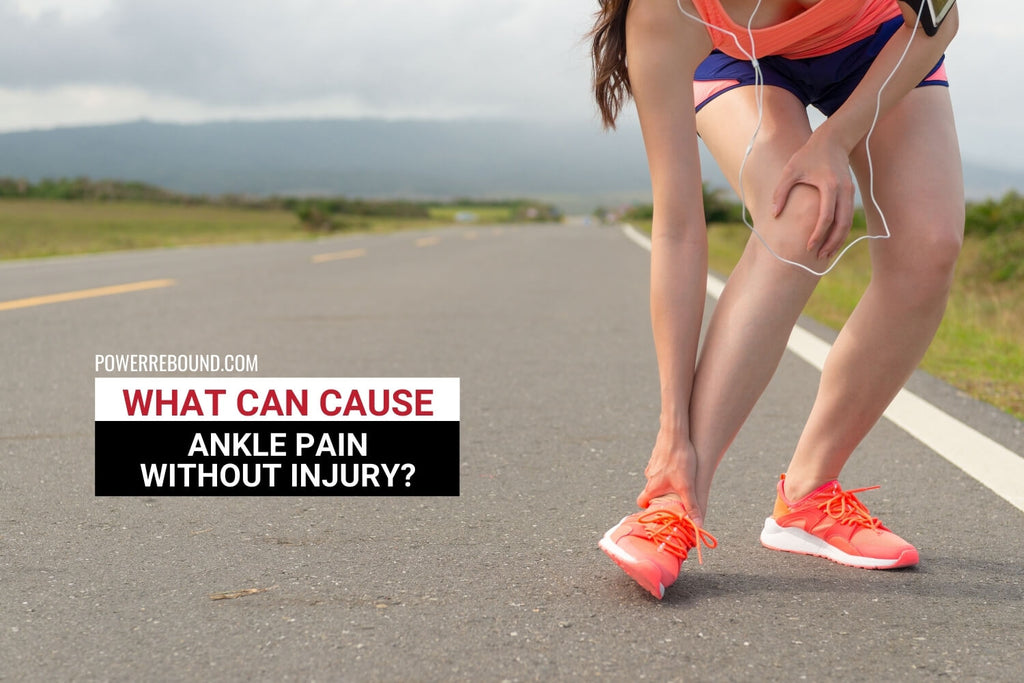 What Can Cause Ankle Pain Without Injury?