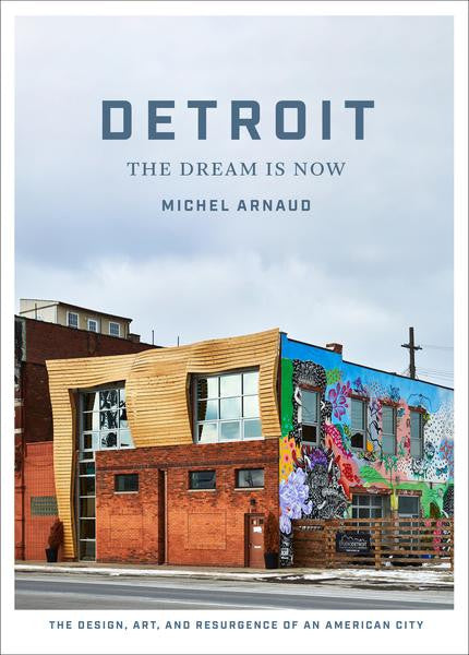 DETROIT The Dream is Now by Michel Arnaud