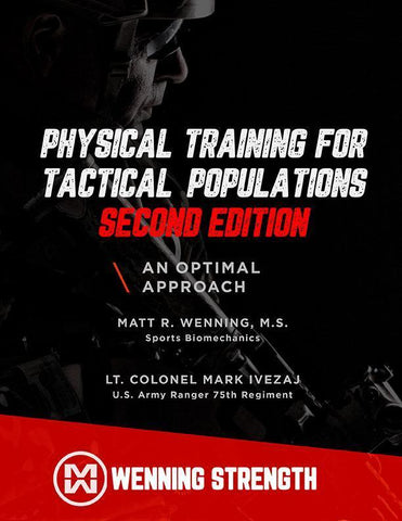 Physical Training for Tactical Populations: An Optimal Approach (2ND EDITION) Training Manual Wenning Strength