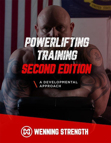 Powerlifting Training: A Developmental Approach (2ND EDITION) Training Manual Wenning Strength