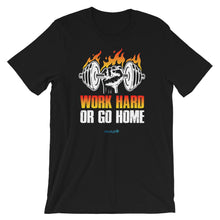 Load image into Gallery viewer, WORK HARD OR GO HOME | Sports Motivational T-Shirt