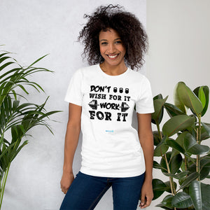DON'T WISH FOR IT WORK FOR IT | Sports Motivational T-Shirt