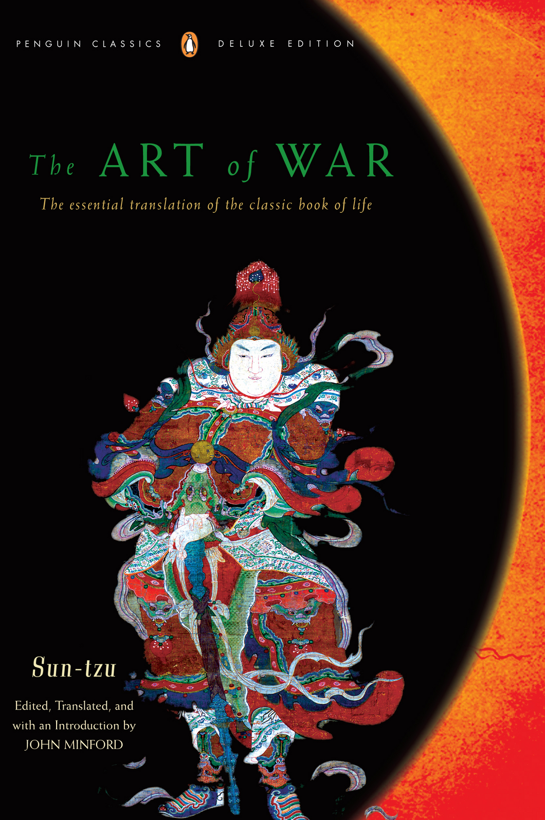 The Art of War THE ESSENTIAL TRANSLATION OF THE CLASSIC BOOK OF LIFE (PENGUIN CLASSICS DELUXE EDITION) By SUN-TZU Introduction by John Minford Translated by John Minford