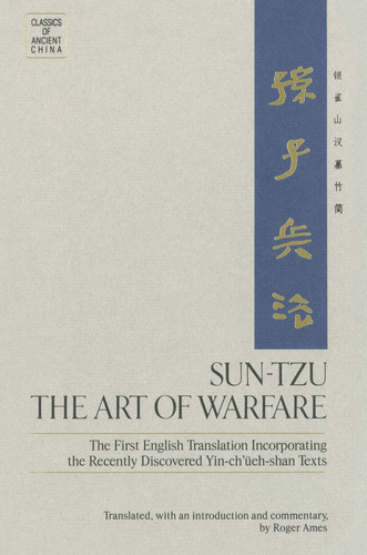 Sun-Tzu: The Art of Warfare by Roger T. Ames (First English Translation/Recently Discovered Yin-ch'ueh-shan Texts)