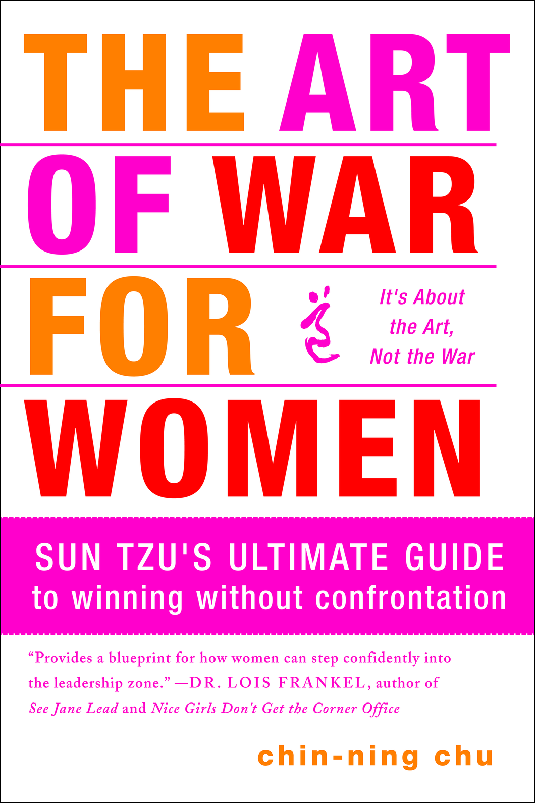 The Art of War for Women: Sun Tzu's Ultimate Guide to Winning Without Confrontation by Chin-Ning Chu