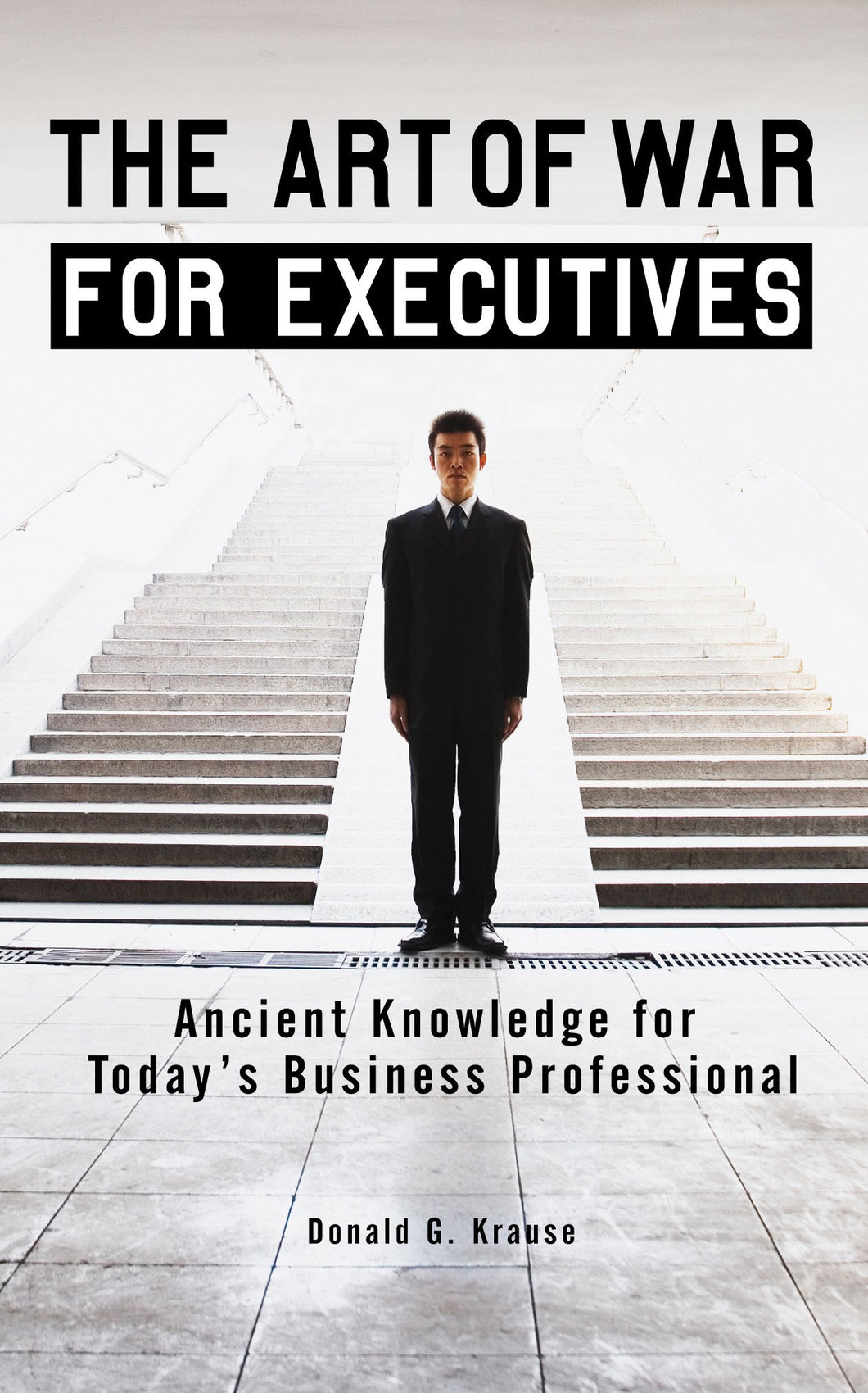 The Art of War for Executives: Ancient Knowledge for Today's Business Professional by Donald G. Krause