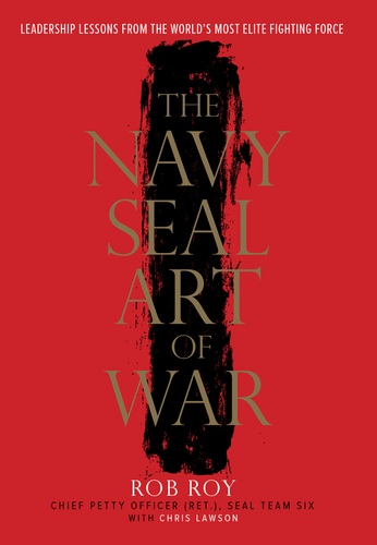 The Navy SEAL Art of War: Leadership Lessons from the World's Most Elite Fighting Force by Rob Roy, Chris Lawson