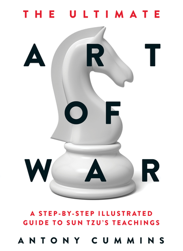 The Ultimate Art of War: A Step-by-Step Illustrated Guide to Sun Tzu's Teachings. By Antony Cummins (HARDCOVER)