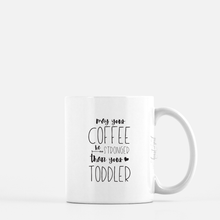 Load image into Gallery viewer, May your coffee be stronger than your toddler : Coffee - Tea Mug