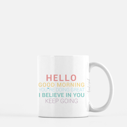 white ceramic mug with unicorn colors writing saying Hello. Good Morning. You're doing great. I believe in you. Keep going. plain white background