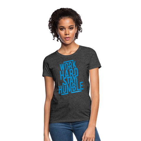 Work Hard Stay Humble - Women's T-Shirt - heather black