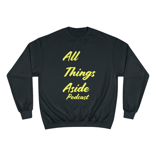 All Things Aside Podcast [Champion Sweatshirt]