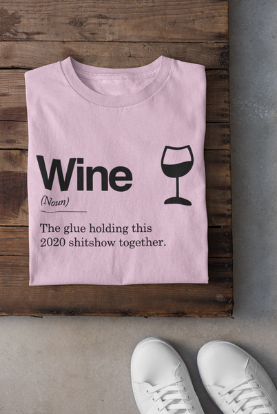 Wine - The Glue Holding This 2020 Sh*tshow Together - T-Shirt