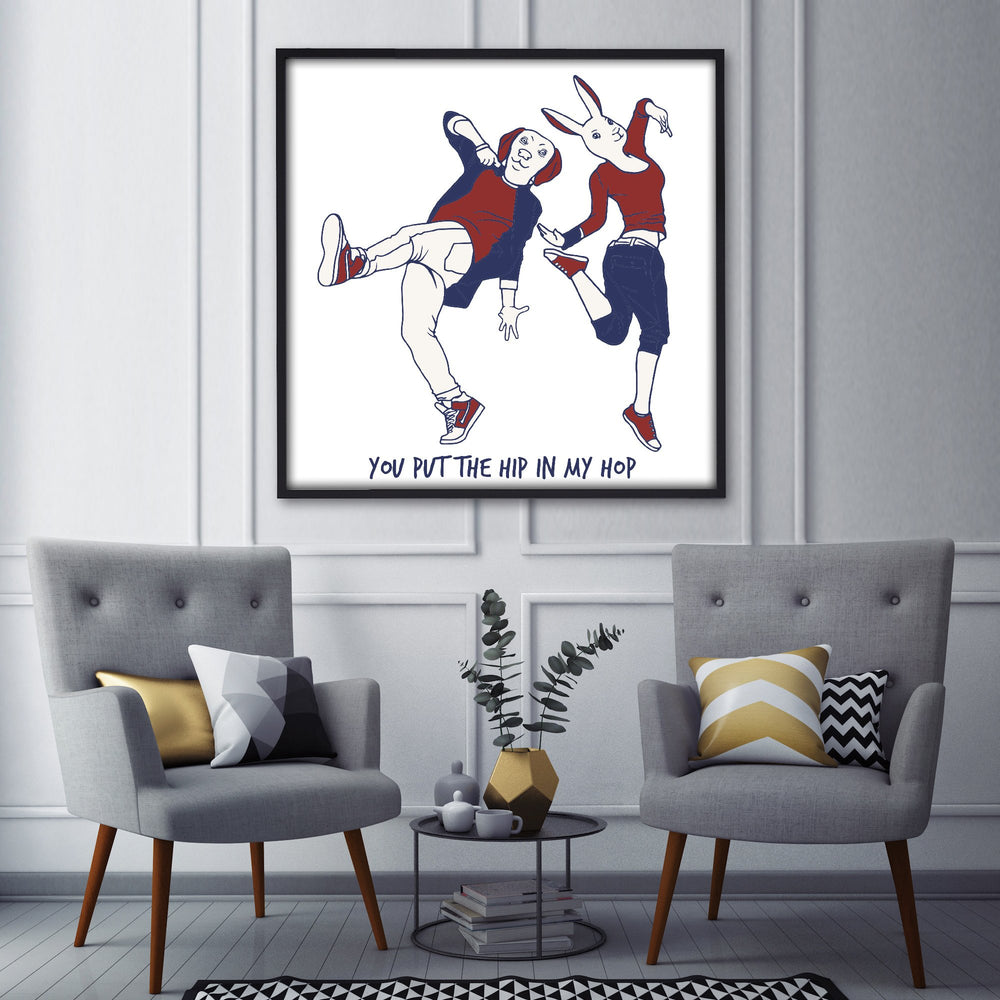 You put the hip in my hop (Print)