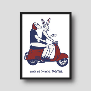 When we go, we go together (Print)