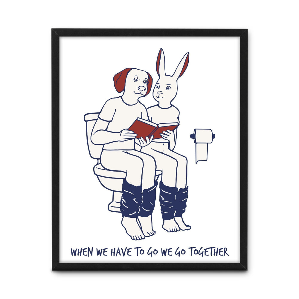 When we have to go, we go together (Print)