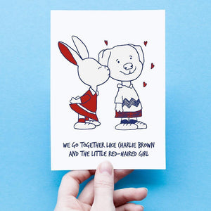 We go together like Charlie Brown and the little Red-Haired Girl (Greeting Card)