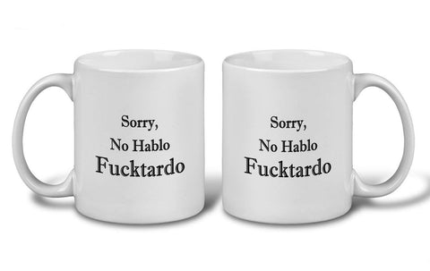 Image of Sorry No Hablo Fucktardo Coffee Cup