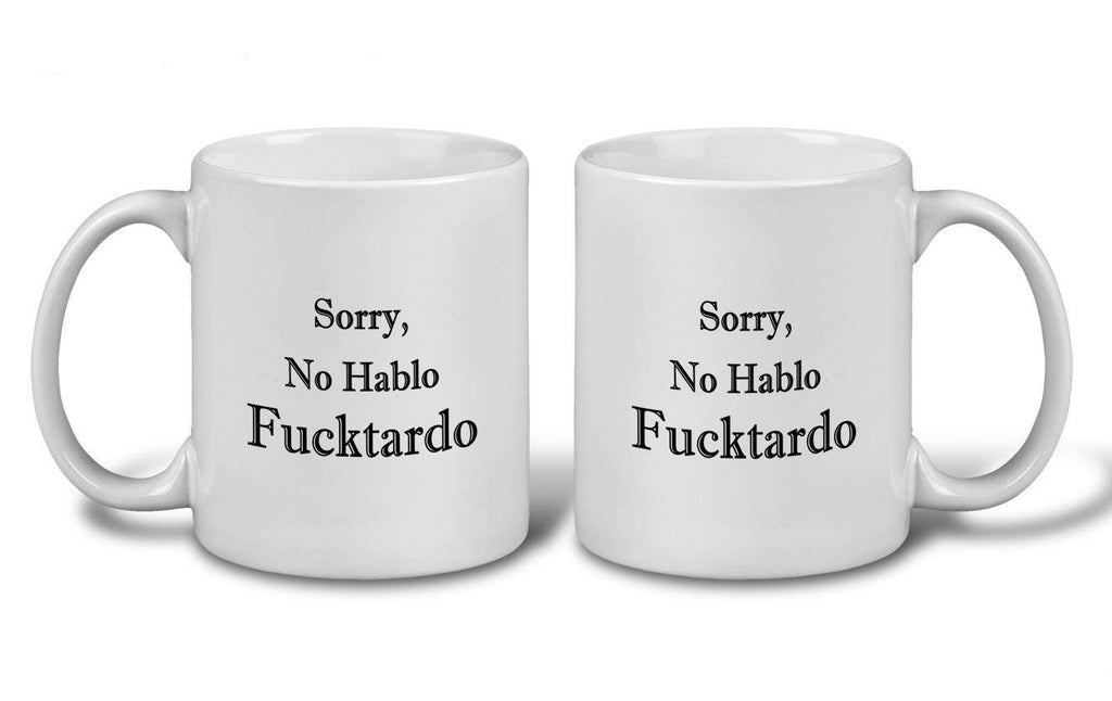 Sorry No Hablo Fucktardo Coffee Cup