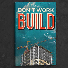Don't Work, Build